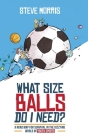 What Size Balls Do I Need?: A Roadmap for Survival In The Dizzying World of Youth Sports Cover Image
