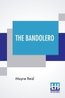 The Bandolero: Or, A Marriage Among The Mountains Cover Image