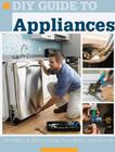 DIY Guide to Appliances: Installing & Maintaining Your Major Appliances Cover Image