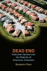 Dead End: Suburban Sprawl and the Rebirth of American Urbanism Cover Image