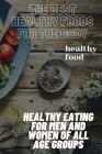 The best Heal thy foods for the body: Healthy eating for men and women of all age groups Cover Image