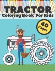 Tractor Coloring Book for Kids: Big And Simple Images With Tractors And Wagons In Farm Life Scenes For Children and Adults Cover Image