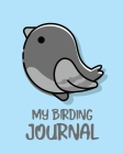 My Birding Journal: Birding Notebook - Ornithologists - Twitcher Gift - Species Diary - Log Book For Bird Watching - Equipment Field Journ Cover Image
