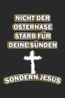 Nicht der Osterhase starb für deine Sünden sondern Jesus: Notizbuch, Notizheft, Notizblock - Geschenk-Idee für gläubige Christen - Dot Grid - A5 - 120 Cover Image