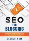 SEO for Blogging: Make Money Online and replace your boss with a blog using SEO Cover Image