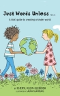 Just Words Unless...: A kids' guide to creating a kinder world Cover Image