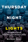 Thursday Night Lights: The Story of Black High School Football in Texas Cover Image