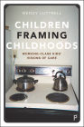 Children Framing Childhoods: Working-Class Kids' Visions of Care Cover Image