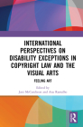 International Perspectives on Disability Exceptions in Copyright Law and the Visual Arts: Feeling Art Cover Image