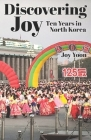 Discovering Joy: Ten Years in North Korea Cover Image