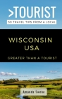 Greater Than a Tourist- Wisconsin USA: 50 Travel Tips from a Local Cover Image