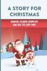 A Story For Christmas: Santa Claus Employ An Elf To Spy Me!: Spirit Of Christmas Cover Image