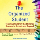 The Organized Student Lib/E: Teaching Children the Skills for Success in School and Beyond Cover Image