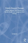 Pattern Focused Therapy: Highly Effective CBT Practice in Mental Health and Integrated Care Settings Cover Image