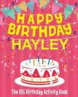 Happy Birthday Hayley - The Big Birthday Activity Book: (Personalized Children's Activity Book) Cover Image