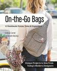 On the Go Bags: 15 Handmade Purses, Totes & Organizers: Unique Projects to Sew from Today's Modern Designers Cover Image