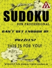 Sudoku For Professionals: Can't Get Enough Of Puzzles? This Is For You! Cover Image