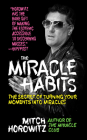 The Miracle Habits: The Secret of Turning Your Moments Into Miracles Cover Image