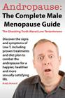 Andropause: The Complete Male Menopause Guide. Discover the Shocking Truth about Low Testosterone. Cover Image