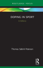Doping in Sport: A Defence (Routledge Focus on Sport) Cover Image
