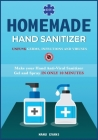 DIY Homemade Hand Sanitizer: Make your Hand Anti-viral Sanitizer gel and Spray IN ONLY 10 MINUTES. UNFU*K Germs, Infections and Viruses Cover Image