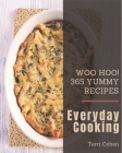 Woo Hoo! 365 Yummy Everyday Cooking Recipes: Greatest Yummy Everyday Cooking Cookbook of All Time Cover Image