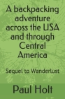 A backpacking adventure across the USA and through Central America: Sequel to Wanderlust Cover Image