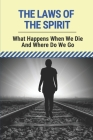 The Laws Of The Spirit: What Happens When We Die And Where Do We Go: Emotionally Healthy Spirituality Cover Image