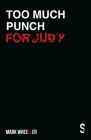 Too Much Punch for Judy: New Revised 2020 Edition with Bonus Features Cover Image