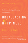 Broadcasting Happiness: The Science of Igniting and Sustaining Positive Change Cover Image