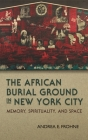 The African Burial Ground in New York City: Memory, Spirituality, and Space (New York State) Cover Image