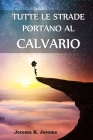 Tutte le Strade Portano al Calvario: All Roads Lead to Calvary, Italian edition Cover Image