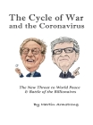 The Cycle of War and the Coronavirus: The New Threat to World Peace & Battle of the Billionaires Cover Image