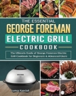 The Essential George Foreman Electric Grill Cookbook: The Ultimate Guide of George Foreman Electric Grill Cookbook for Beginners & Advanced Users Cover Image