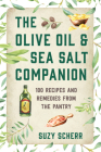 The Olive Oil & Sea Salt Companion: Recipes and Remedies from the Pantry (Countryman Pantry) Cover Image