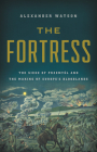 The Fortress: The Siege of Przemysl and the Making of Europe's Bloodlands Cover Image