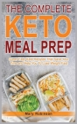The Complete Keto Meal Prep: Super Easy Keto Recipes That Save Your Time and Help You To Lose Weight Fast Cover Image