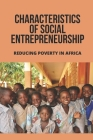 Characteristics Of Social Entrepreneurship: Reducing Poverty In Africa: Ways Of Eradicating Poverty In Africa Cover Image