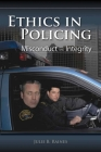 Ethics in Policing: Misconduct and Integrity: Misconduct and Integrity Cover Image