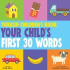 Turkish Children's Book: Your Child's First 30 Words Cover Image
