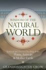 Wisdom of the Natural World: Spiritual and Practical Teachings from Plants, Animals & Mother Earth Cover Image