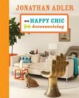 Jonathan Adler on Happy Chic Accessorizing Cover Image