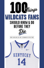 100 Things Wildcats Fans Should Know & Do Before They Die Cover Image