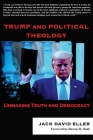 Trump and Political Theology: Unmaking Truth and Democracy Cover Image