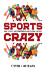 Sports Crazy: How Sports Are Sabotaging American Schools Cover Image