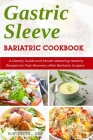 Gastric Sleeve Bariatric Cookbook: A Dietary Guide and Mouth-Watering Healthy Recipes for Fast Recovery After Bariatric Surgery Cover Image