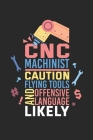 CNC Machinist Caution Flying Tools And Offensive Language Likely: Notebook For A CNC Operator - Dotted Paper (6
