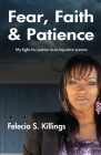 Fear, Faith, and Patience: My Fight For Justice In a Unjust System Cover Image