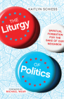 The Liturgy of Politics: Spiritual Formation for the Sake of Our Neighbor Cover Image
