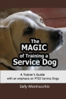 The Magic of Training a Service Dog: with an emphasis on PTSD Cover Image